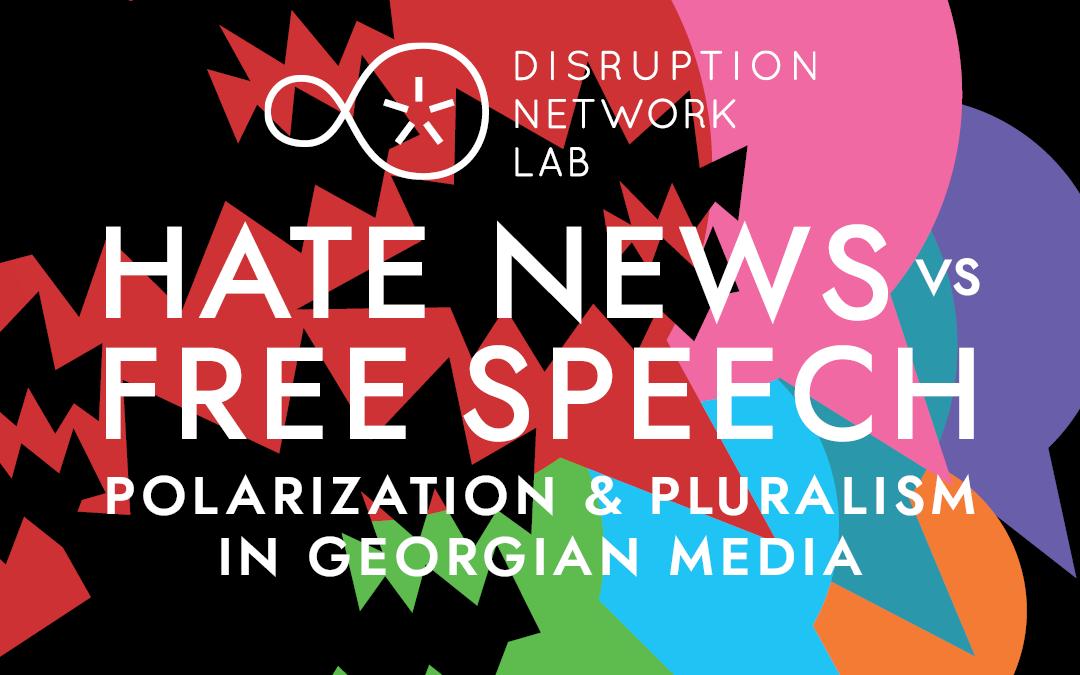 HATE NEWS vs. FREE SPEECH: Polarization & Pluralism in Georgian media